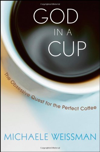 God in a Cup: The Obsessive Quest for the Perfect Coffee 9780470173589