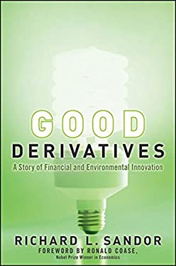 Good Derivatives: A Story of Financial and Environmental Innovation 9780470949733
