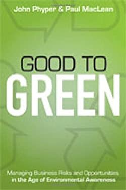 Good to Green: Managing Business Risks and Opportunities in the Age of Environmental Awareness 9780470159422