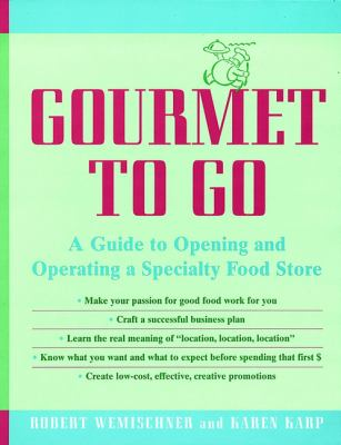 Gourmet to Go: A Guide to Opening and Operating a Specialty Food Store 9780471139393