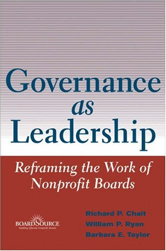 Governance as Leadership: Reframing the Work of Nonprofit Boards 9780471684206