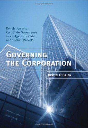 Governing the Corporation: Regulation and Corporate Governance in an Age of Scandal and Global Markets 9780470015063