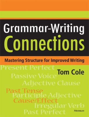 Grammar-Writing Connections: Mastering Structure for Improved Writing 9780472033096