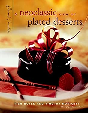 Grand Finales: A Neoclassic View of Plated Desserts 9780471293132