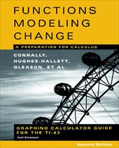 Graphing Calculator Guide for the Ti-83 to Accompany Functions Modeling Change: A Preparation for Calculus, 2nd Edition