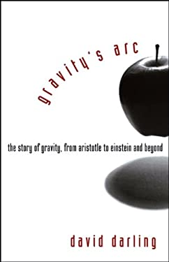 Gravity's Arc: The Story of Gravity from Aristotle to Einstein and Beyond 9780471719892