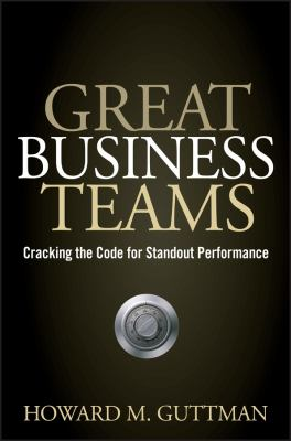 Great Business Teams: Cracking the Code for Standout Performance 9780470122433