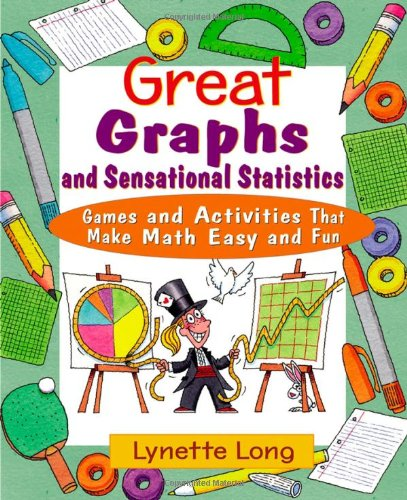 Great Graphs and Sensational Statistics: Games and Activities That Make Math Easy and Fun