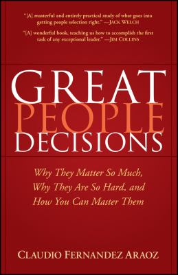 Great People Decisions: Why They Matter So Much, Why They Are So Hard, and How You Can Master Them 9780470037263
