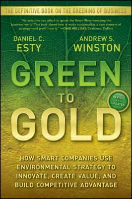 Green to Gold: How Smart Companies Use Environmental Strategy to Innovate, Create Value, and Build Competitive Advantage 9780470393741