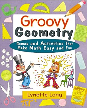Groovy Geometry: Games and Activities That Make Math Easy and Fun 9780471210597