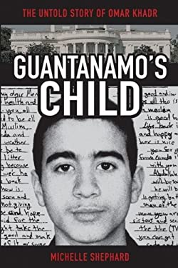 Guantanamo's Child: The Untold Story of Omar Khadr 9780470841174
