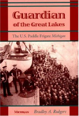 Guardian of the Great Lakes: The U.S. Paddle Frigate Michigan 9780472096077