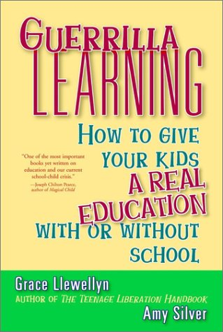 Guerrilla Learning: How to Give Your Kids a Real Education with or Without School 9780471349600