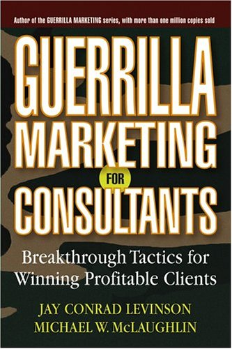 Guerrilla Marketing for Consultants: Breakthrough Tactics for Winning Profitable Clients 9780471618737