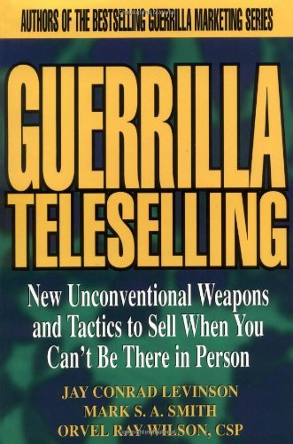Guerrilla Teleselling: New Unconventional Weapons & Tactics to Sell When You Can't Be There in Person 9780471242796