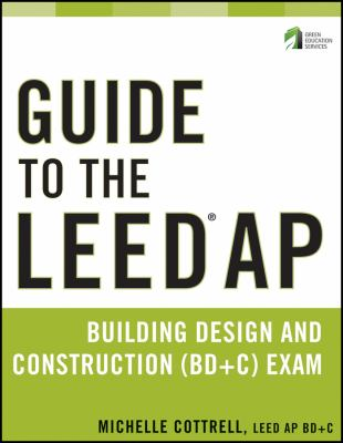 Guide to the Leed AP Building Design and Construction (BD+C) Exam 9780470890424
