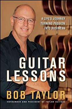 Guitar Lessons: A Life's Journey Turning Passion Into Business 9780470937877