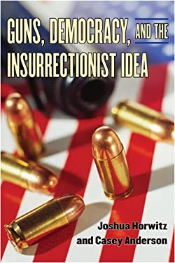 Guns, Democracy, and the Insurrectionist Idea 9780472033706
