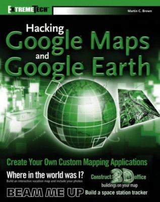 Hacking Google Maps and Google Earth 9780471790099
