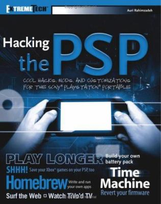 Hacking the PSP: Cool Hacks, Mods, and Customizations for the Sony PlayStation Portable 9780471778875