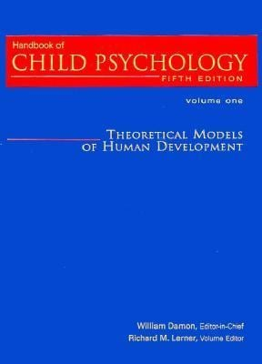 Handbook of Child Psychology, Theoretical Models of Human Development 9780471055273