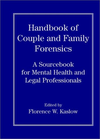 Handbook of Couple and Family Forensics: A Sourcebook for Mental Health and Legal Professionals 9780471191292
