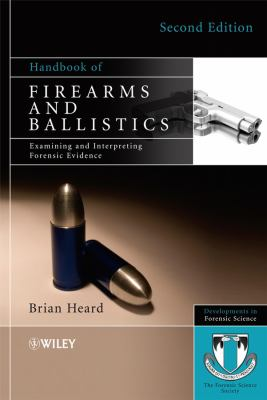 Handbook of Firearms and Ballistics: Examining and Interpreting Forensic Evidence 9780470694602