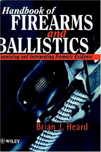 Handbook of Firearms and Ballistics: Examining and Interpreting Forensic Evidence 9780471965633