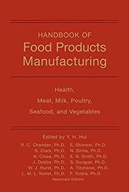Handbook of Food Products Manufacturing: Health, Meat, Milk, Poultry, Seafood, and Vegetables