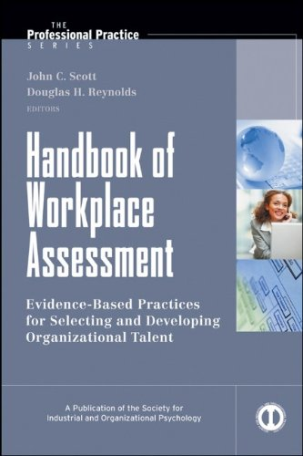 Handbook of Workplace Assessment: Evidence-Based Practices for Selecting and Developing Organizational Talent - Scott, John C. / Reynolds, Douglas H. / Church, Allan H.