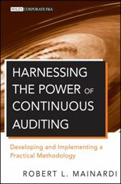 Harnessing the Power of Continuous Auditing: Developing and Implementing a Practical Methodology. Robert L. Mainardi