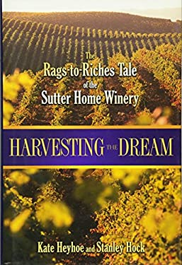 Harvesting the Dream: The Rags-To-Riches Tale of the Sutter Home Winery 9780471429722