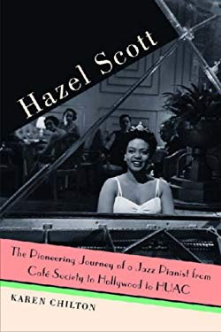 Hazel Scott: The Pioneering Journey of a Jazz Pianist, from Cafe Society to Hollywood to HUAC 9780472115679