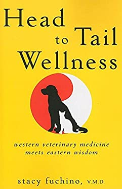 Head to Tail Wellness: Western Veterinary Medicine Meets Eastern Wisdom 9780470506127