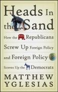 Heads in the Sand: How the Republicans Screw Up Foreign Policy and Foreign Policy Screws Up the Democrats 9780470086223
