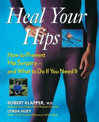 Heal Your Hips: How to Prevent Hip Surgery -- And What to Do If You Need It 9780471249979
