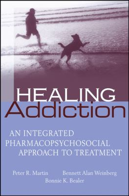 Healing Addiction: An Integrated Pharmacopsychosocial Approach to Treatment 9780471656302
