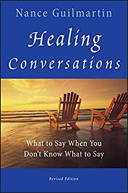 Healing Conversations: What to Say When You Don't Know What to Say 9780470603550