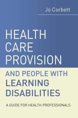 Health Care Provision and People with Learning Disabilities: A Guide for Health Professionals 9780470019863