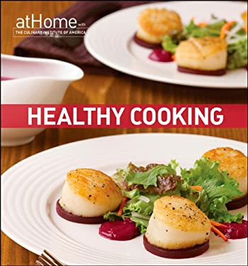 Healthy Cooking at Home with the Culinary Institute of America 9780470052334