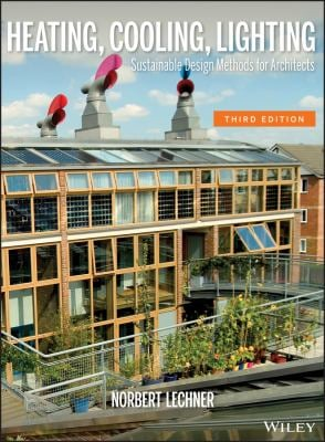 Heating, Cooling, Lighting: Sustainable Design Methods for Architects 9780470048092