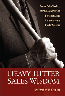 Heavy Hitter Sales Wisdom: Proven Sales Warfare Strategies, Secrets of Persuasion, and Common-Sense Tips for Success 9780470052310