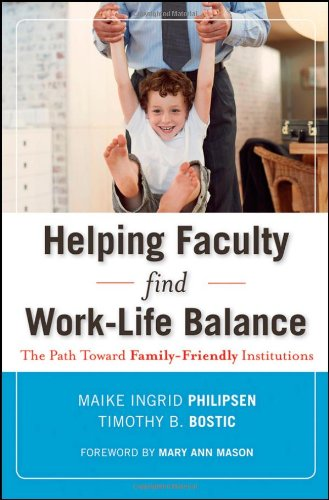 Helping Faculty Find Work-Life Balance: The Path Toward Family-Friendly Institutions Maike Ingrid Philipsen, Timothy B. Bostic and Mary Ann Mason