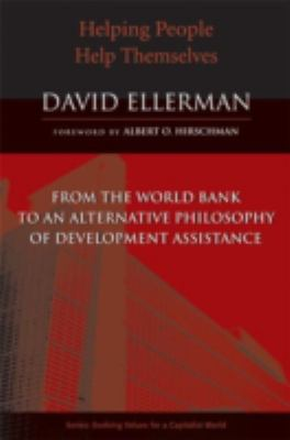 Helping People Help Themselves: From the World Bank to an Alternative Philosophy of Development Assistance 9780472031429