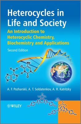 Heterocycles in Life and Society: An Introduction to Heterocyclic Chemistry, Biochemistry and Applications 9780470714102