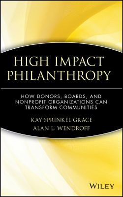 High Impact Philanthropy: How Donors, Boards, and Nonprofit Organizations Can Transform Communities 9780471369189