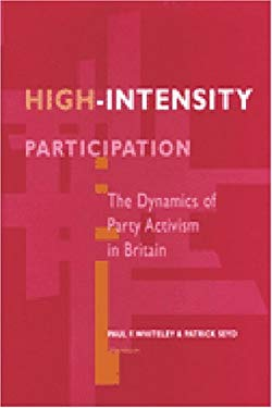 High-Intensity Participation: The Dynamics of Party Activism in Britain 9780472106202