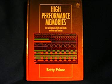 High Performance Memories: New Architecture Drams and Srams -- Evolution and Function 9780471956464