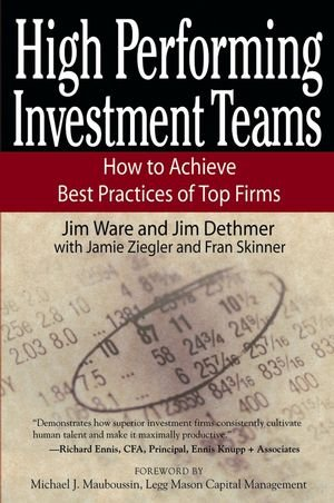 High Performing Investment Teams: How to Achieve Best Practices of Top Firms 9780471770787